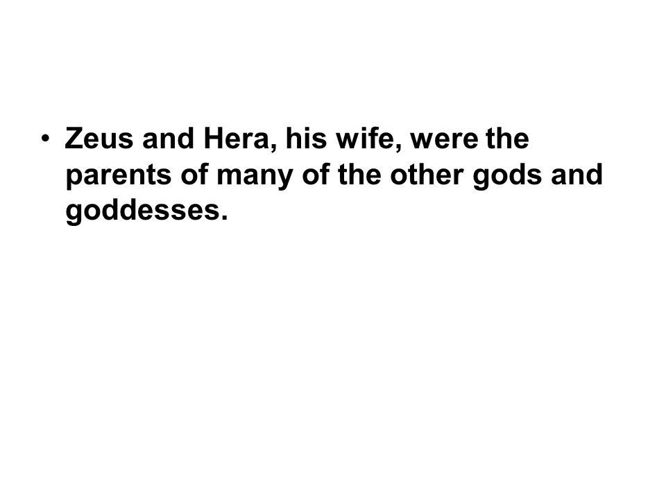 Zeus and Hera, his wife, were the parents of many of the other gods and goddesses.