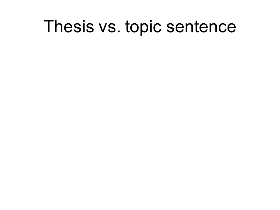 Thesis vs. topic sentence