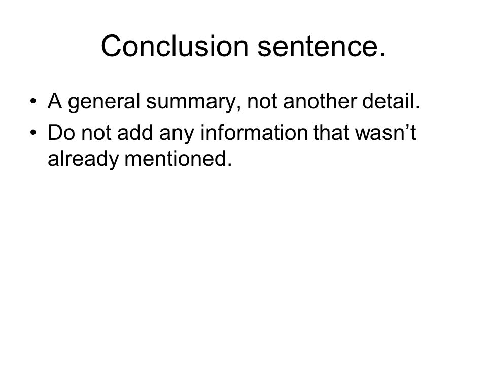 Conclusion sentence. A general summary, not another detail.