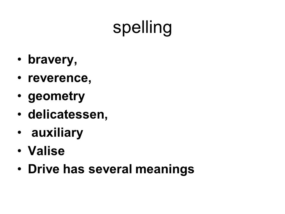 spelling bravery, reverence, geometry delicatessen, auxiliary Valise Drive has several meanings