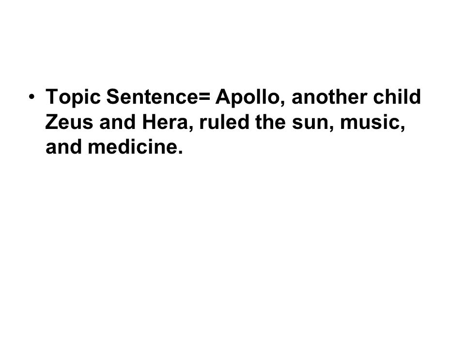 Topic Sentence= Apollo, another child Zeus and Hera, ruled the sun, music, and medicine.