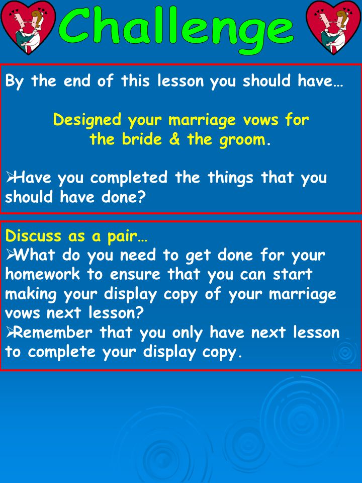 By the end of this lesson you should have… Designed your marriage vows for the bride & the groom.