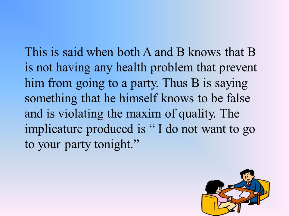 This is said when both A and B knows that B is not having any health problem that prevent him from going to a party. Thus B is saying something that h
