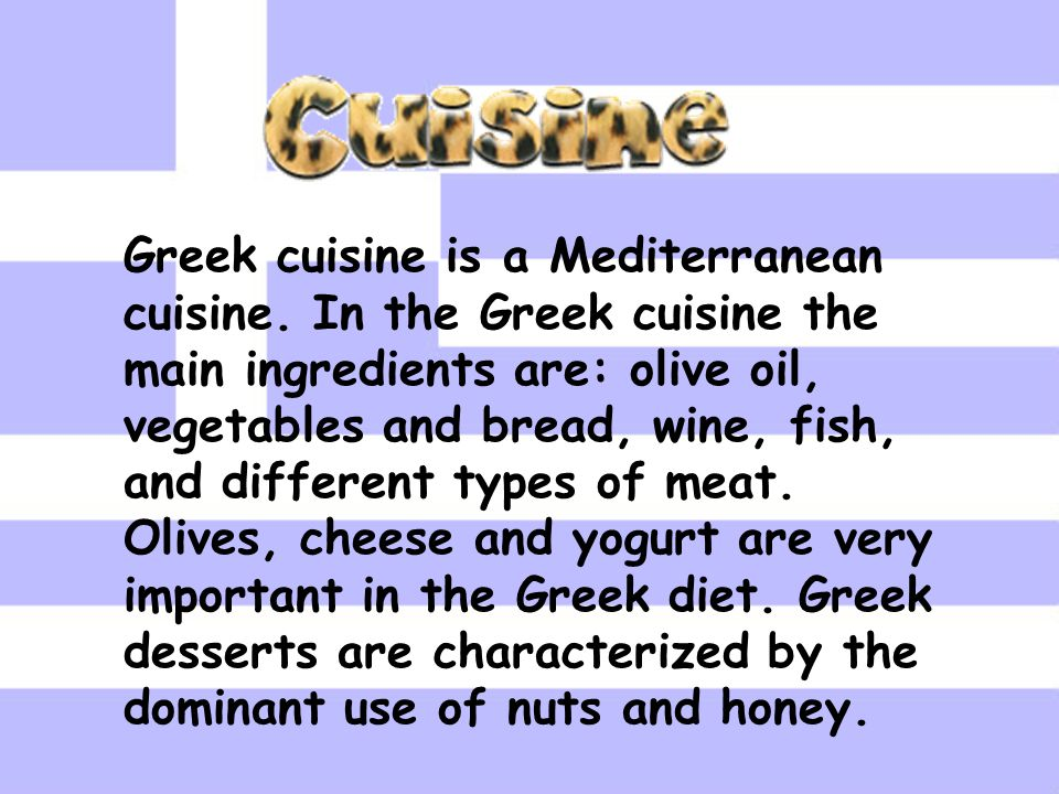 Greek cuisine is a Mediterranean cuisine.