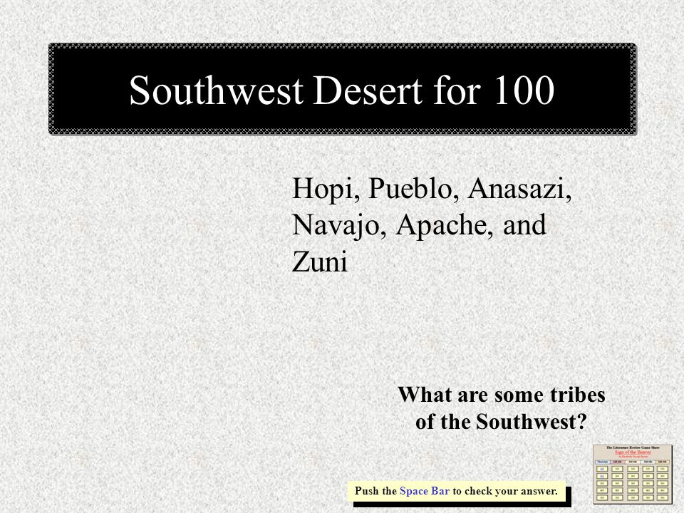 Southwest Desert for 100 Hopi, Pueblo, Anasazi, Navajo, Apache, and Zuni Push the Space Bar to check your answer.