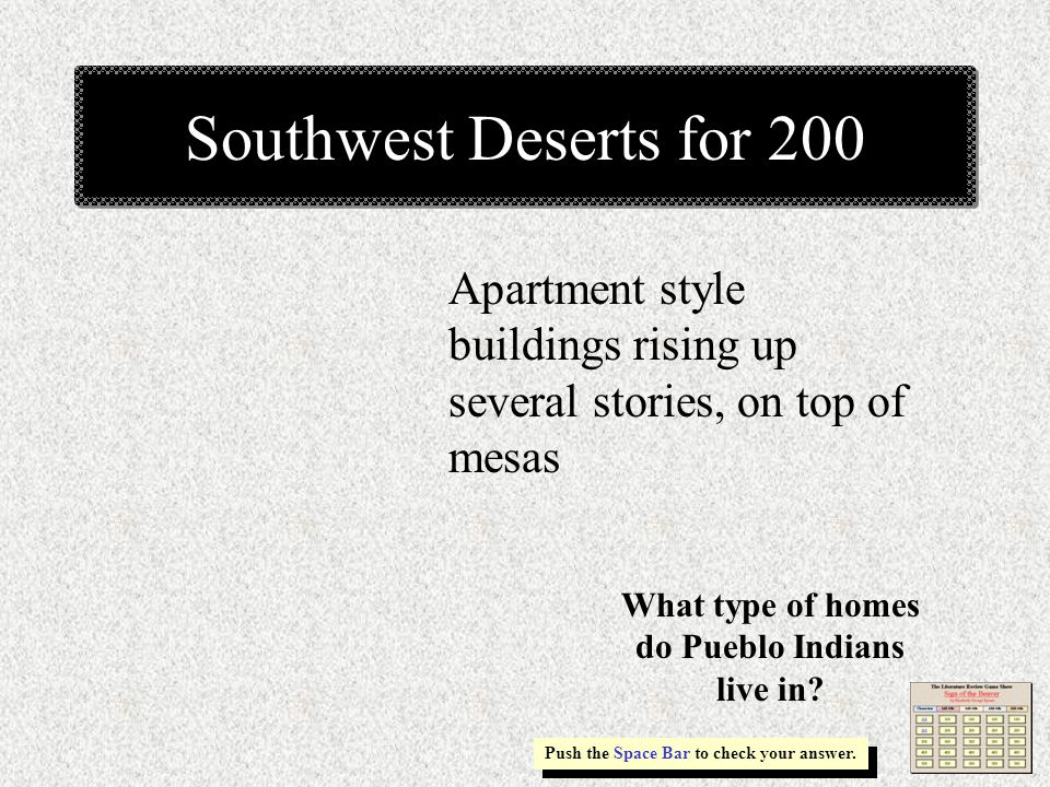 Southwest Deserts for 200 Apartment style buildings rising up several stories, on top of mesas Push the Space Bar to check your answer.