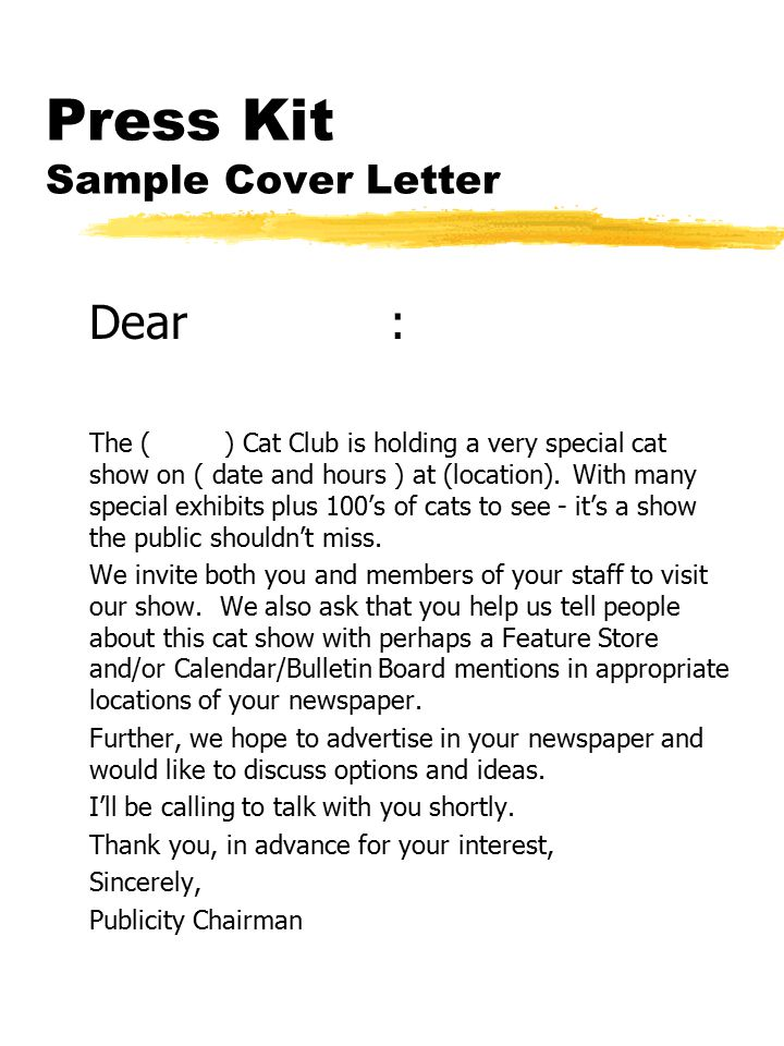 Press Kit Sample Cover Letter Dear : The ( ) Cat Club is holding a very special cat show on ( date and hours ) at (location).
