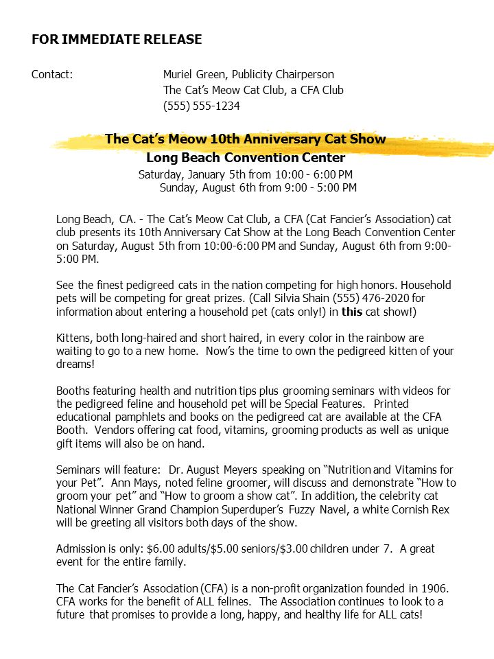 FOR IMMEDIATE RELEASE Contact:Muriel Green, Publicity Chairperson The Cat's Meow Cat Club, a CFA Club (555) 555-1234 The Cat's Meow 10th Anniversary C