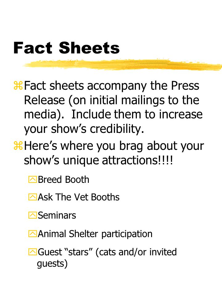Fact Sheets zFact sheets accompany the Press Release (on initial mailings to the media).