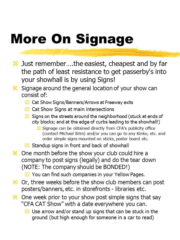 More On Signage zJust remember….the easiest, cheapest and by far the path of least resistance to get passerby s into your showhall is by using Signs.