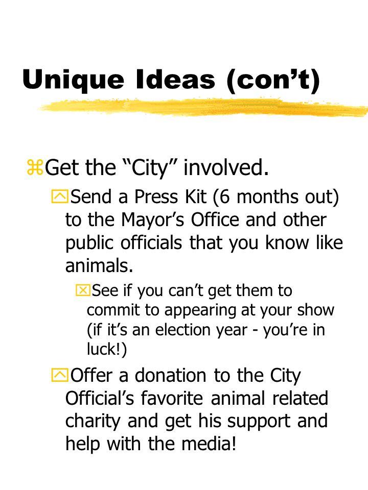 Unique Ideas (con't) zGet the City involved.