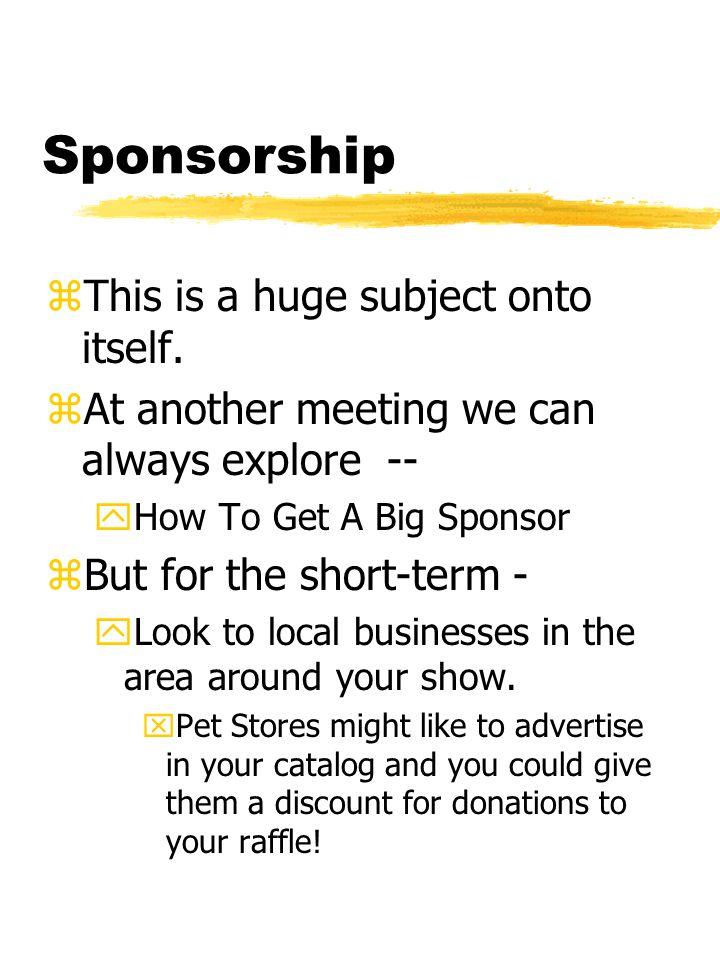 Sponsorship zThis is a huge subject onto itself.