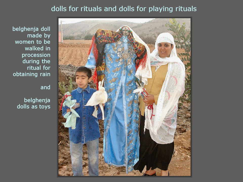 dolls for rituals and dolls for playing rituals belghenja doll made by women to be walked in procession during the ritual for obtaining rain and belghenja dolls as toys