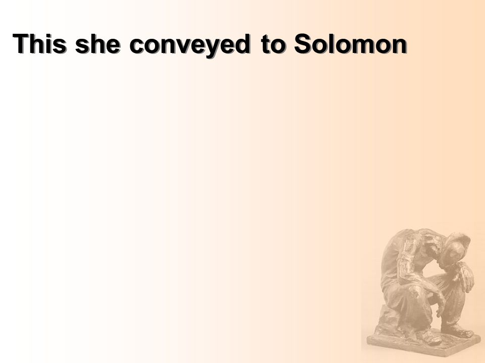 This she conveyed to Solomon