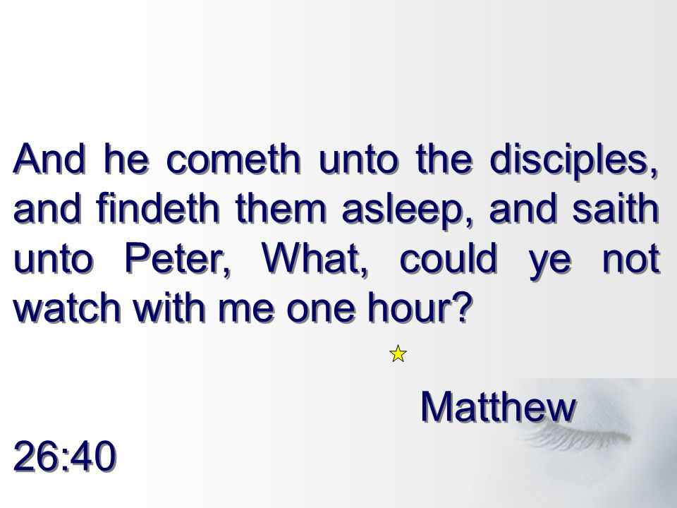 And he cometh unto the disciples, and findeth them asleep, and saith unto Peter, What, could ye not watch with me one hour.