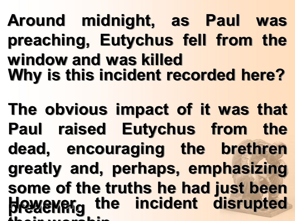 Around midnight, as Paul was preaching, Eutychus fell from the window and was killed Why is this incident recorded here.