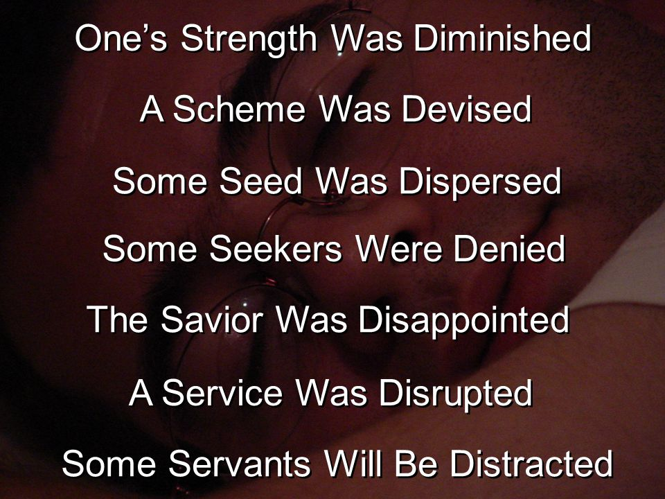 One's Strength Was Diminished A Scheme Was Devised Some Seed Was Dispersed Some Seekers Were Denied The Savior Was Disappointed A Service Was Disrupted Some Servants Will Be Distracted