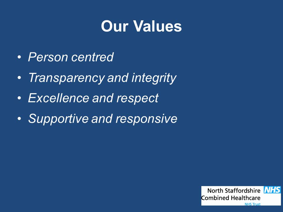 Person centred Transparency and integrity Excellence and respect Supportive and responsive Our Values
