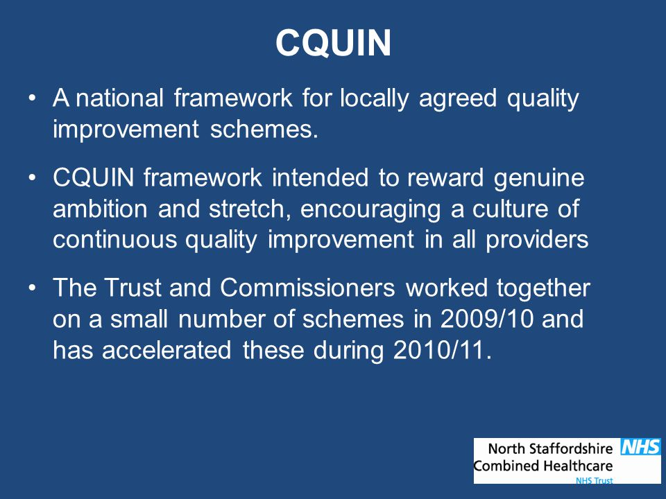 CQUIN A national framework for locally agreed quality improvement schemes.