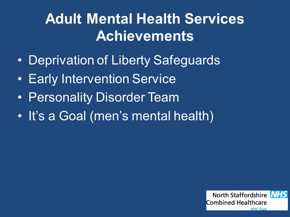 Adult Mental Health Services Achievements Deprivation of Liberty Safeguards Early Intervention Service Personality Disorder Team It's a Goal (men's mental health)