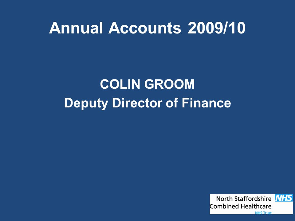 Annual Accounts 2009/10 COLIN GROOM Deputy Director of Finance