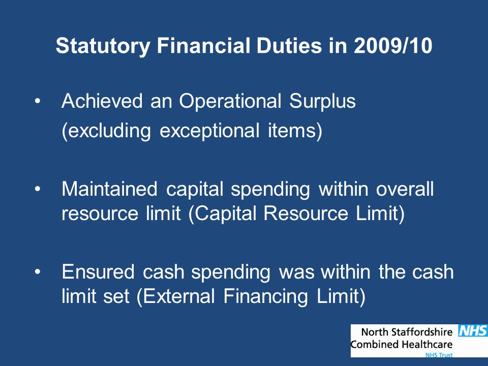 Statutory Financial Duties in 2009/10 Achieved an Operational Surplus (excluding exceptional items) Maintained capital spending within overall resourc