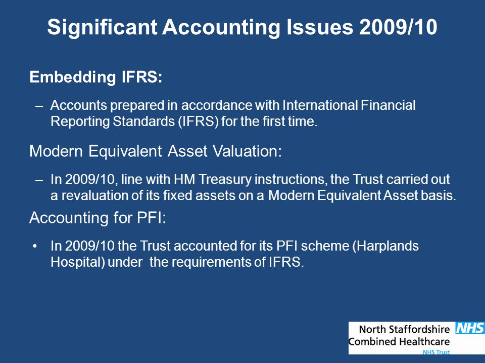 Significant Accounting Issues 2009/10 Embedding IFRS: –Accounts prepared in accordance with International Financial Reporting Standards (IFRS) for the