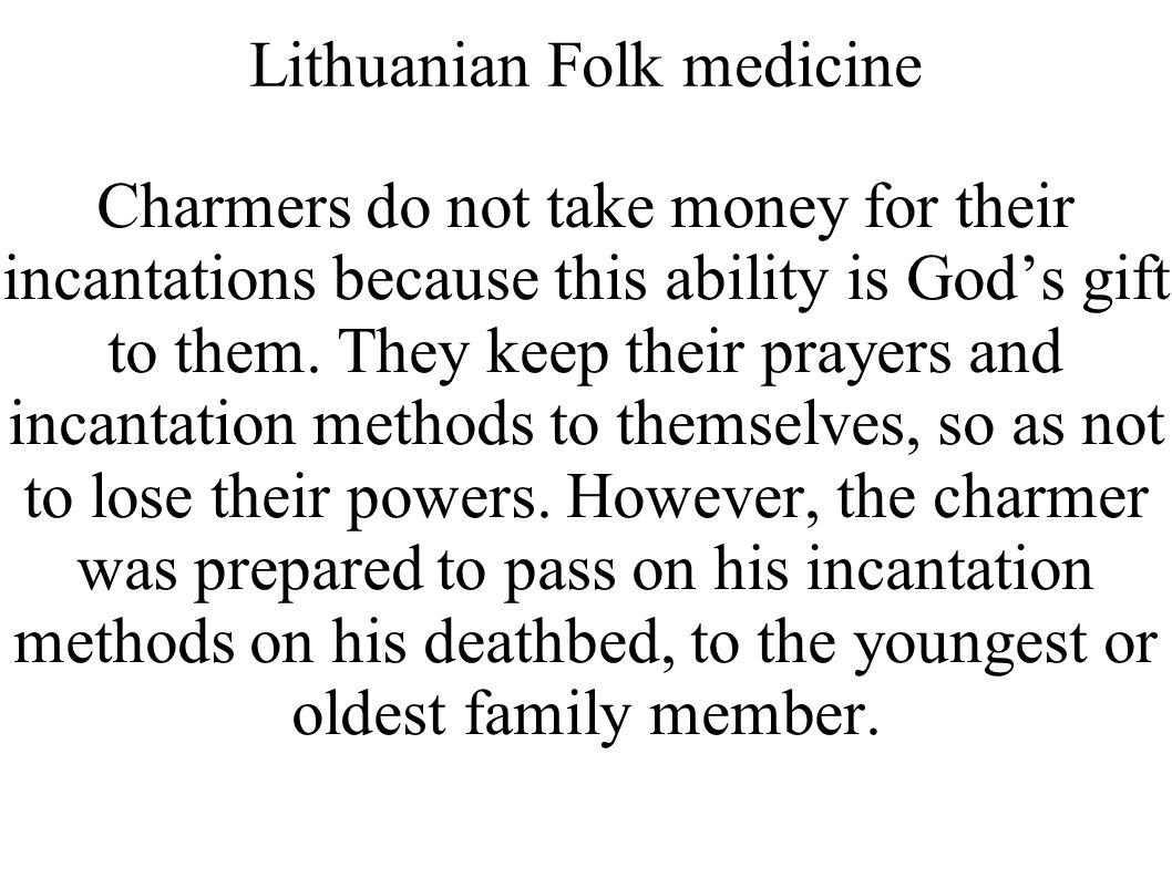 Lithuanian Folk medicine Charmers do not take money for their incantations because this ability is God's gift to them.