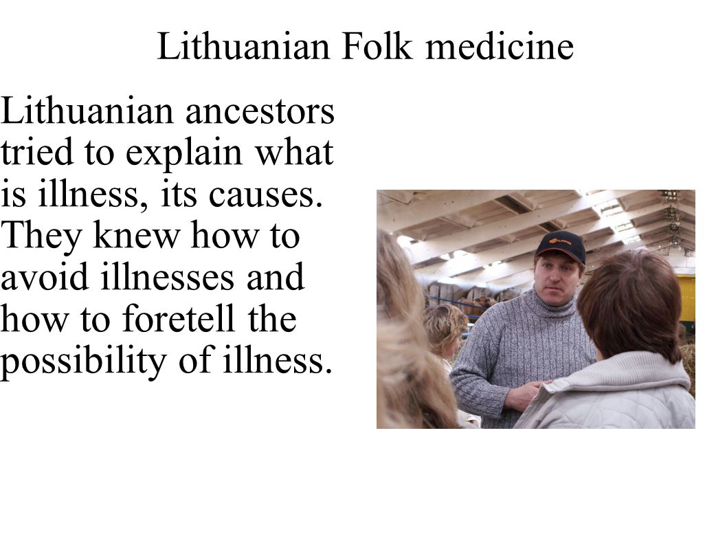 Lithuanian Folk medicine Lithuanian ancestors tried to explain what is illness, its causes.
