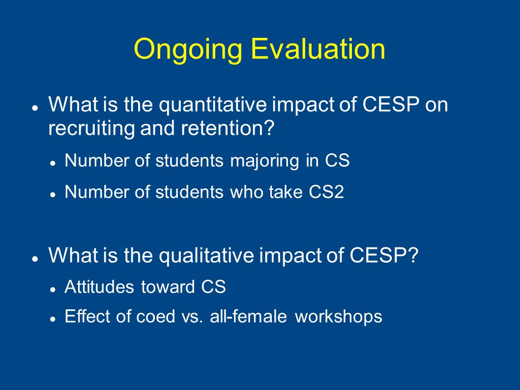 Ongoing Evaluation What is the quantitative impact of CESP on recruiting and retention.