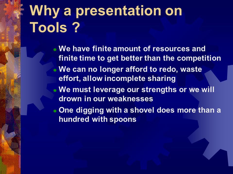 Why a presentation on Tools .