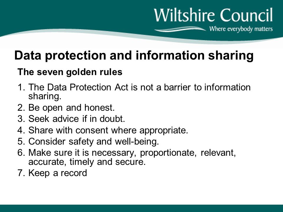 Data protection and information sharing The seven golden rules 1.The Data Protection Act is not a barrier to information sharing.