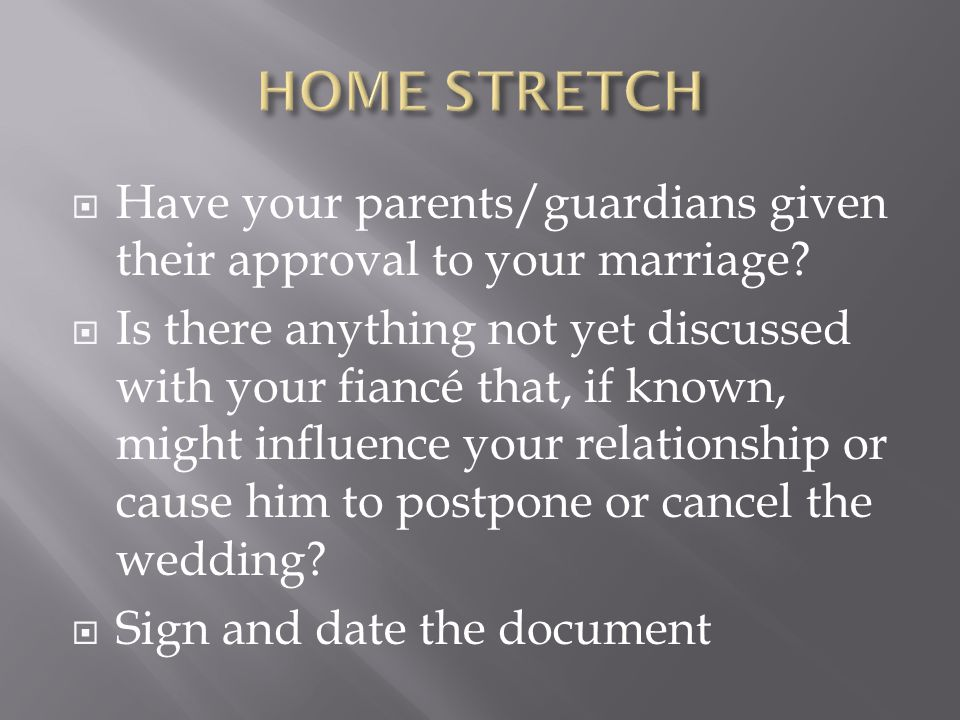  Have your parents/guardians given their approval to your marriage.
