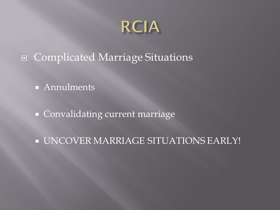  Complicated Marriage Situations  Annulments  Convalidating current marriage  UNCOVER MARRIAGE SITUATIONS EARLY!