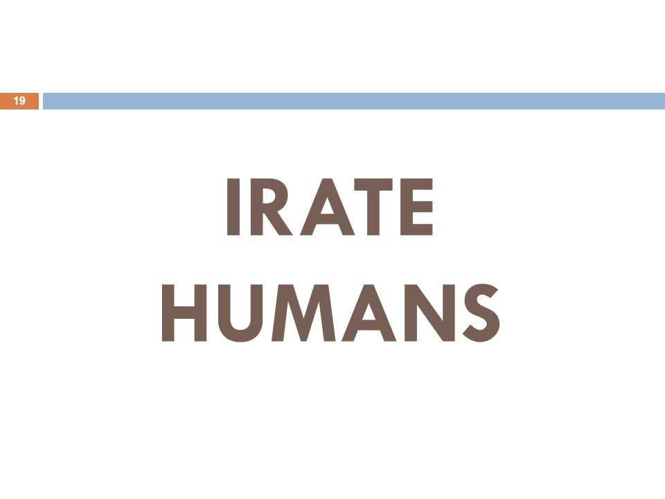 IRATE HUMANS 19