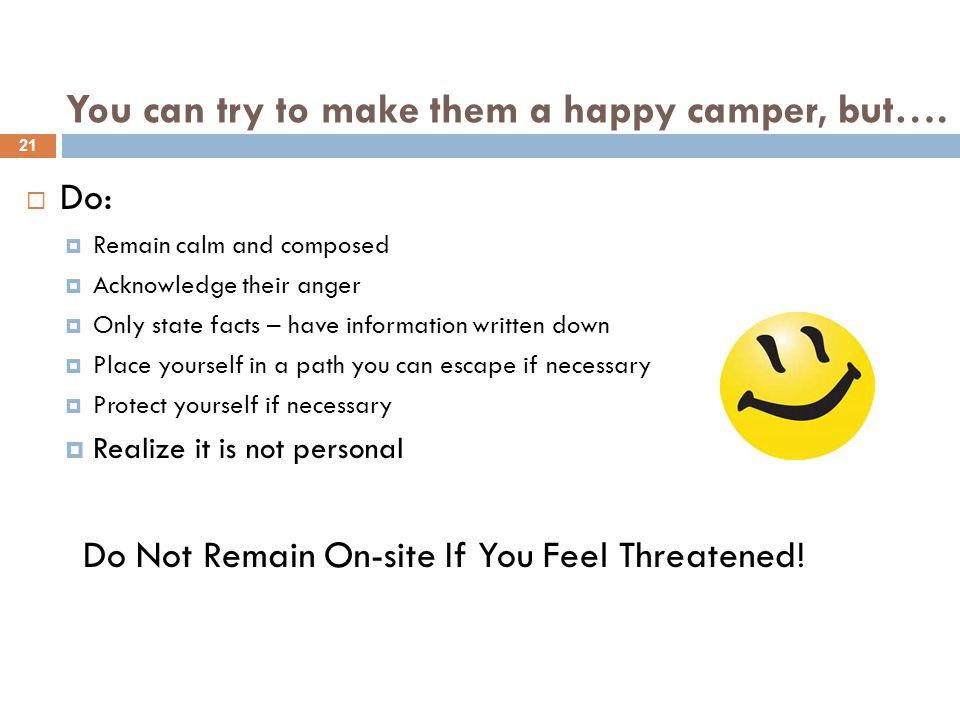 You can try to make them a happy camper, but….