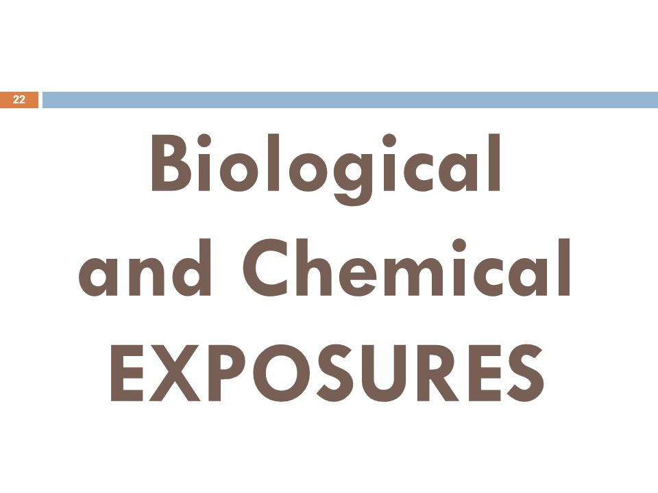 Biological and Chemical EXPOSURES 22