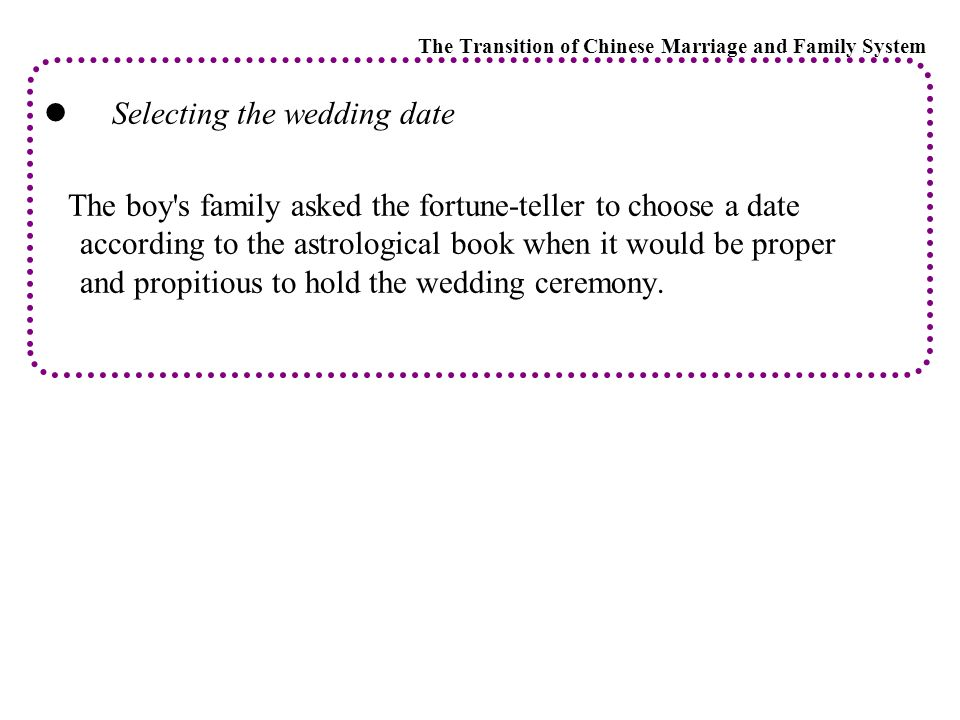 Selecting the wedding date The boy s family asked the fortune-teller to choose a date according to the astrological book when it would be proper and propitious to hold the wedding ceremony.