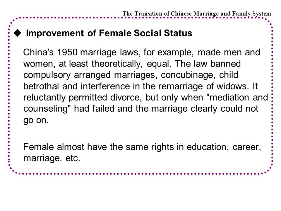  Improvement of Female Social Status China s 1950 marriage laws, for example, made men and women, at least theoretically, equal.