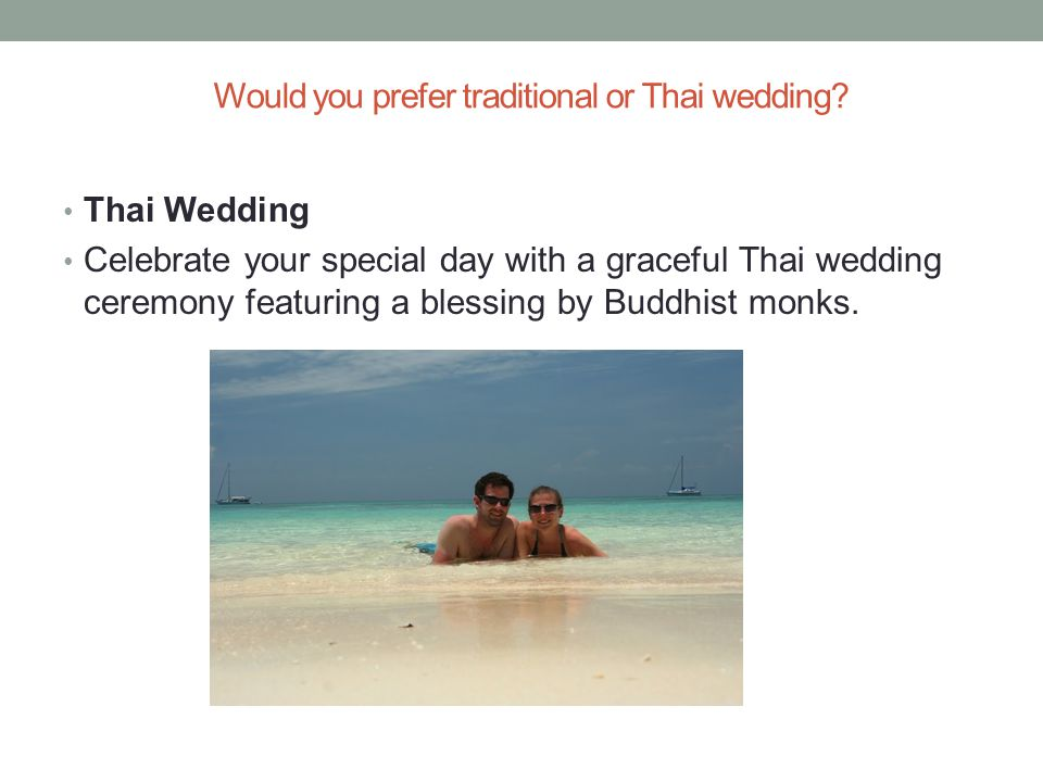Would you prefer traditional or Thai wedding.