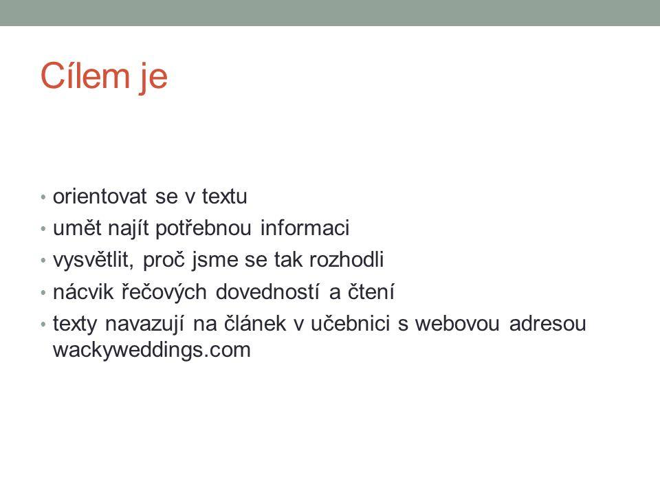 Cílem je orientovat se v textu umět najít potřebnou informaci vysvětlit, proč jsme se tak rozhodli nácvik řečových dovedností a čtení texty navazují na článek v učebnici s webovou adresou wackyweddings.com