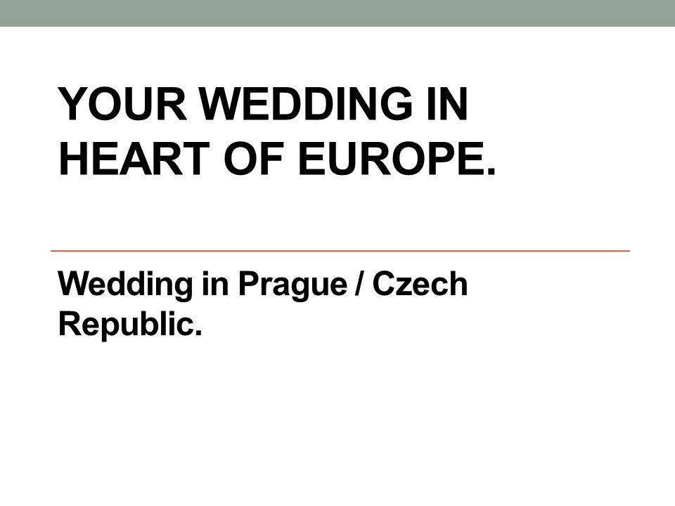 YOUR WEDDING IN HEART OF EUROPE. Wedding in Prague / Czech Republic.