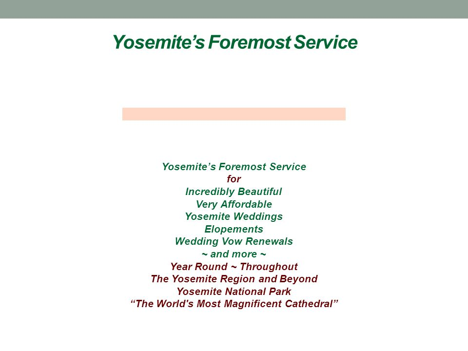 Yosemite's Foremost Service for Incredibly Beautiful Very Affordable Yosemite Weddings Elopements Wedding Vow Renewals ~ and more ~ Year Round ~ Throughout The Yosemite Region and Beyond Yosemite National Park The World s Most Magnificent Cathedral