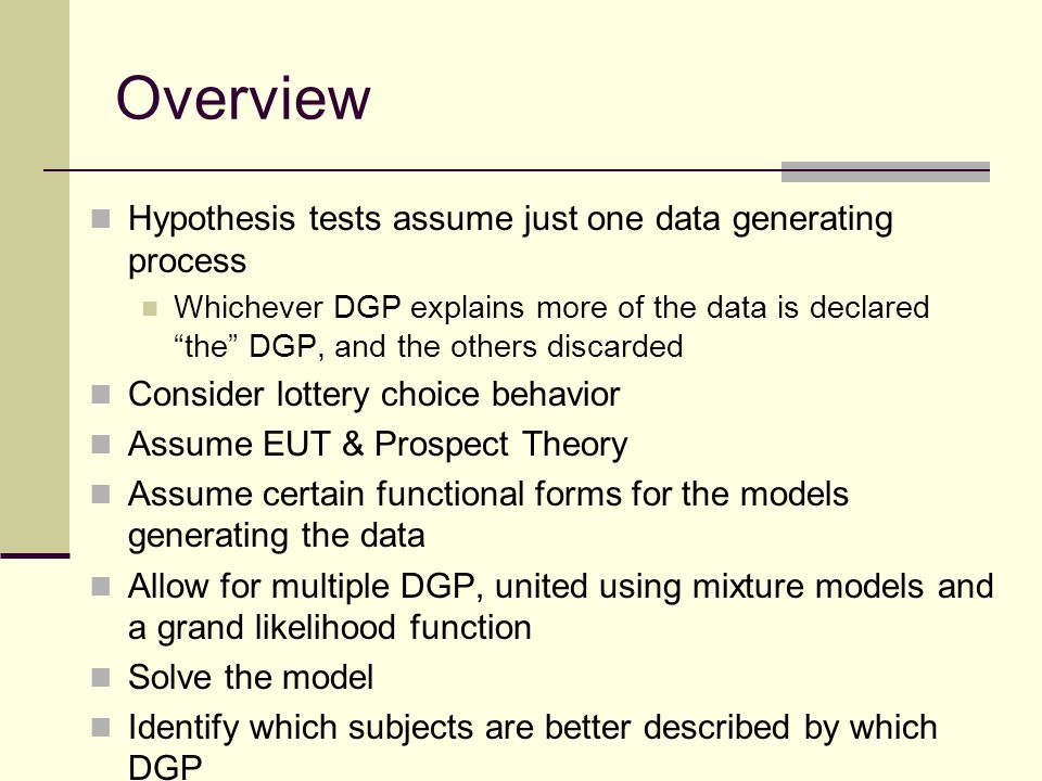 "Overview Hypothesis tests assume just one data generating process Whichever DGP explains more of the data is declared ""the"" DGP, and the others discar"