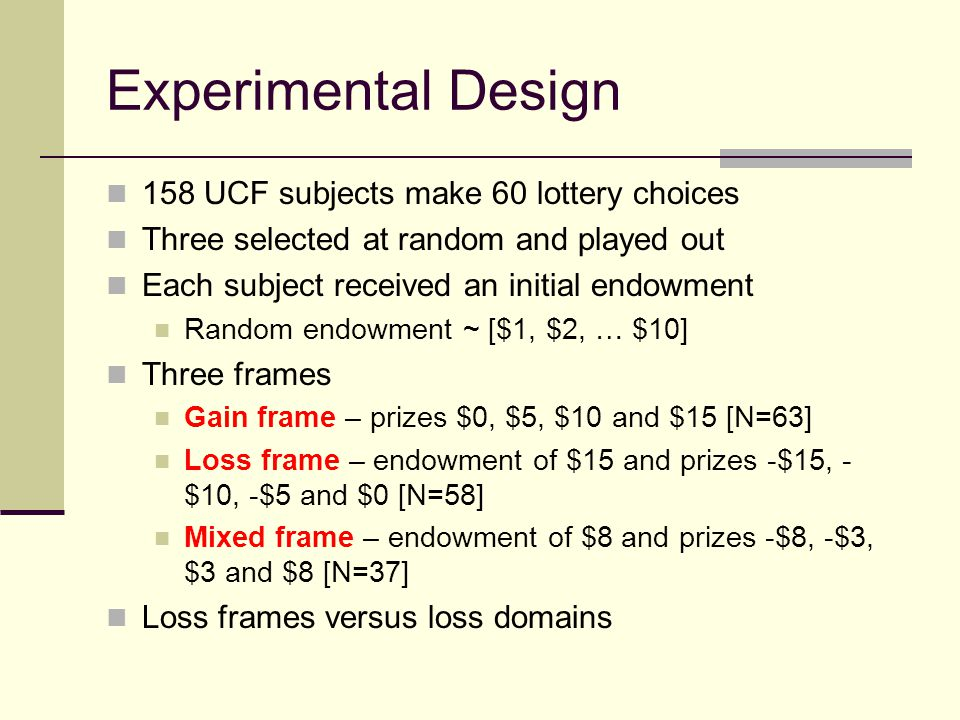 Experimental Design 158 UCF subjects make 60 lottery choices Three selected at random and played out Each subject received an initial endowment Random