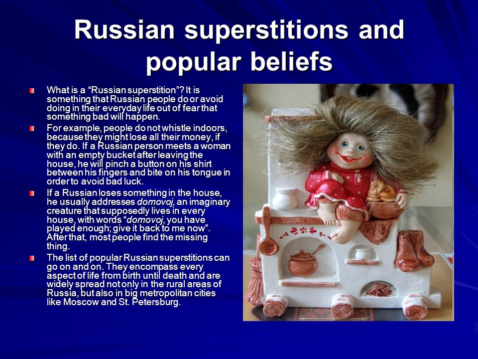 """Russian superstitions and popular beliefs What is a """"Russian superstition""""? It is something that Russian people do or avoid doing in their everyday li"""