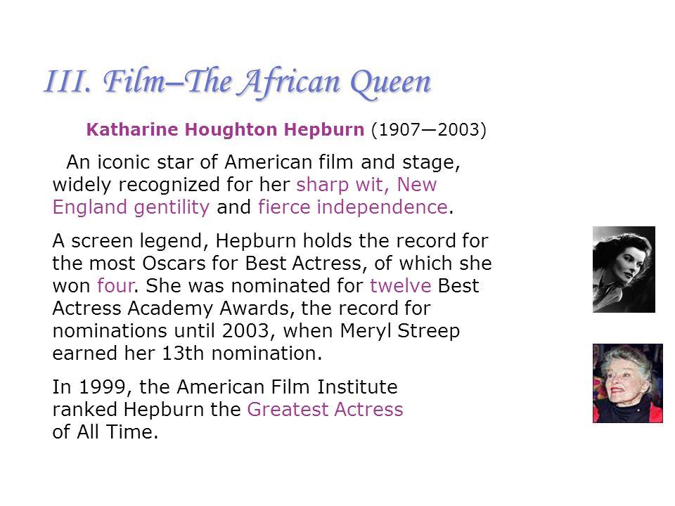 III. Film–The African Queen Katherine Hepburn ------ Rossie, the missionary Humphrey Bogart ------ Charlie, sailor With The African Queen (1951), Hepb