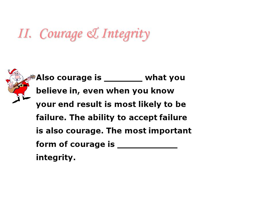 II. Courage & Integrity Courage and integrity are two very important __________ that are a part of every person's lifestyle. Which trait would be more