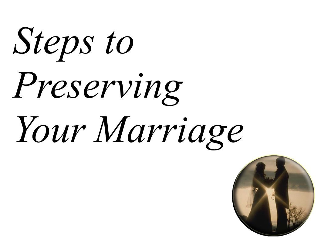 Steps to Preserving Your Marriage