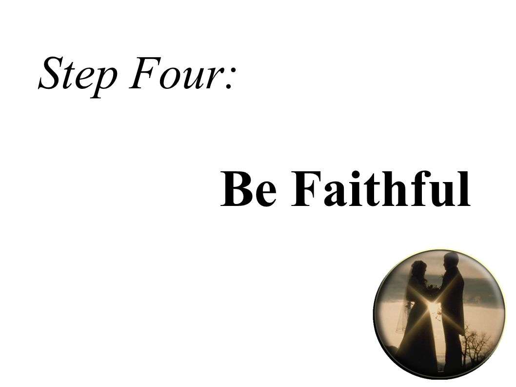 Step Four: Be Faithful